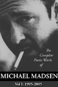 The Complete Poetic Works of Michael Madsen, Vol. I: 1995-2005